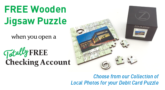 FREE Wooden Jigsaw Puzzle when you open a Totally FREE Checking Account. Choose from our Collection of Local Photos for your Debit Card Puzzle. Puzzle image.